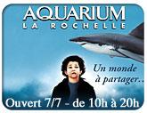 Vers l'Aquarium La Rochelle :  ouvert tous les jours de 9h � 20h
