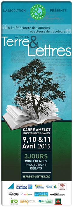 Terre & Lettres : � la Rencontre des auteurs et acteurs de l'Ecologie 6e �dition du jeudi 9 au samedi 11 avril 2015 au Carr� Amelot � La Rochelle...